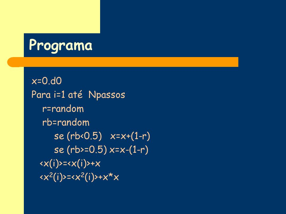 Programa x=0.d0 Para i=1 até Npassos r=random rb=random
