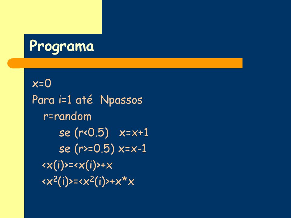 Programa x=0 Para i=1 até Npassos r=random se (r<0.5) x=x+1
