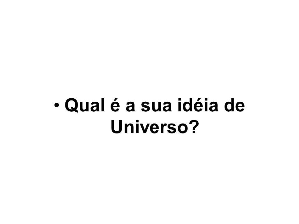 Qual é a sua idéia de Universo