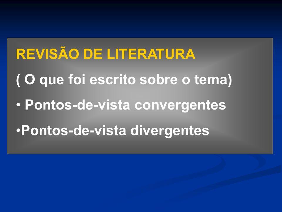 REVISÃO DE LITERATURA ( O que foi escrito sobre o tema) Pontos-de-vista convergentes.