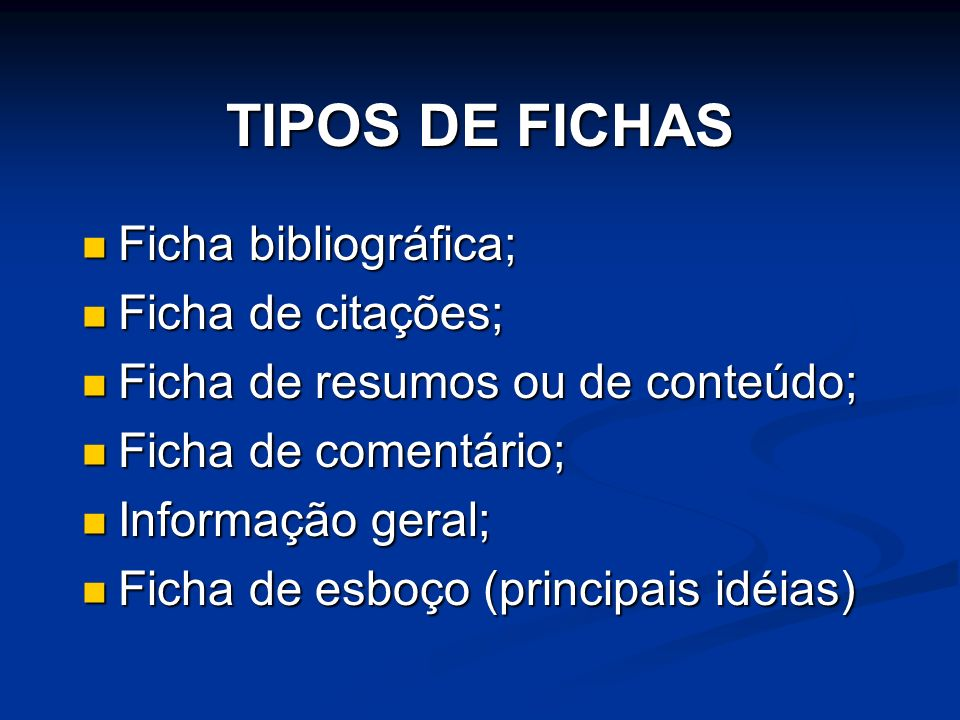 TIPOS DE FICHAS Ficha bibliográfica; Ficha de citações;