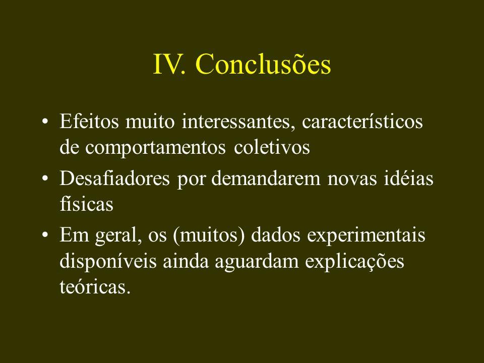 IV. Conclusões Efeitos muito interessantes, característicos de comportamentos coletivos. Desafiadores por demandarem novas idéias físicas.