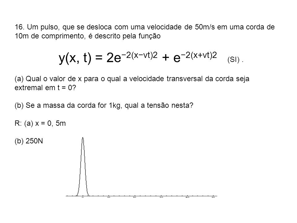 y(x, t) = 2e−2(x−vt)2 + e−2(x+vt)2 (SI) .