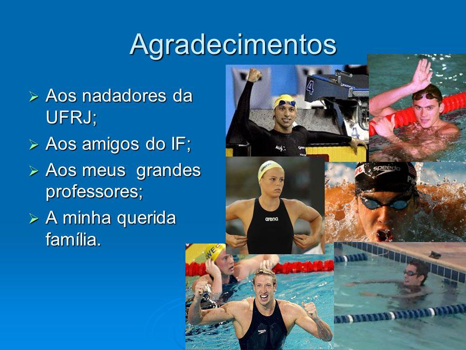 Agradecimentos Aos nadadores da UFRJ; Aos amigos do IF;