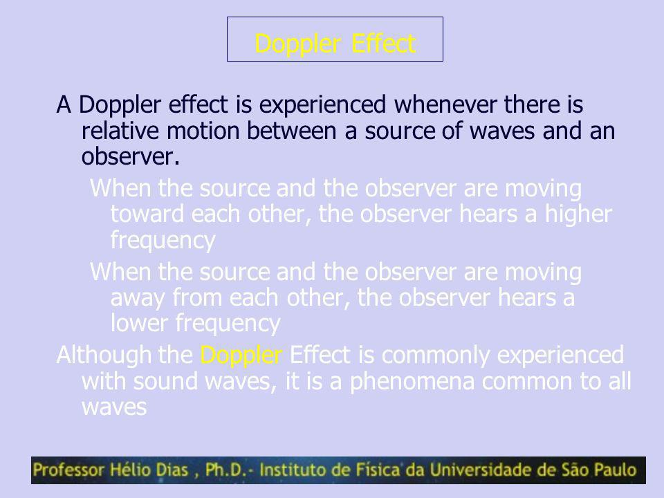 Doppler EffectA Doppler effect is experienced whenever there is relative motion between a source of waves and an observer.