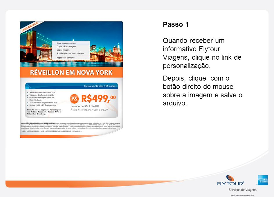 Passo 1Quando receber um informativo Flytour Viagens, clique no link de personalização.