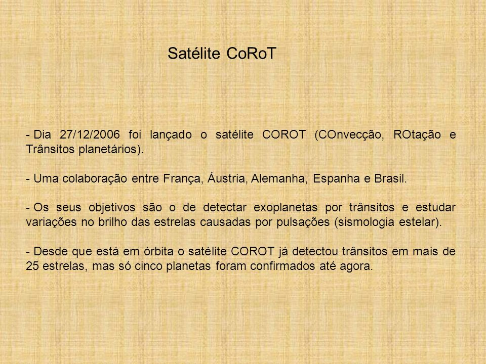 Satélite CoRoT Dia 27/12/2006 foi lançado o satélite COROT (COnvecção, ROtação e Trânsitos planetários).