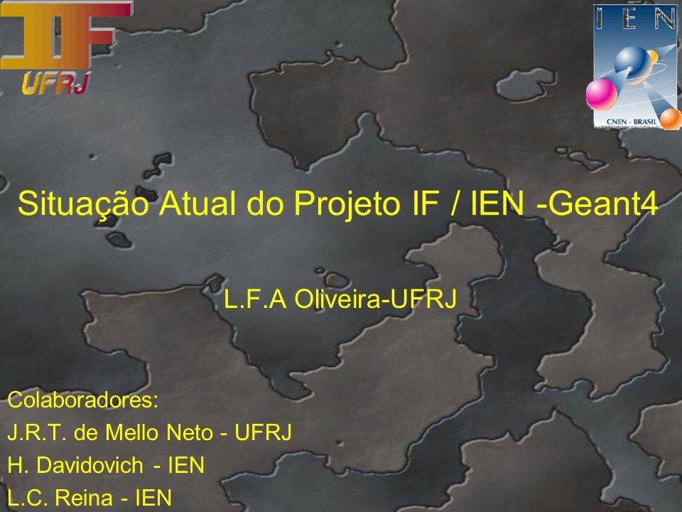 Situação Atual do Projeto IF / IEN -Geant4