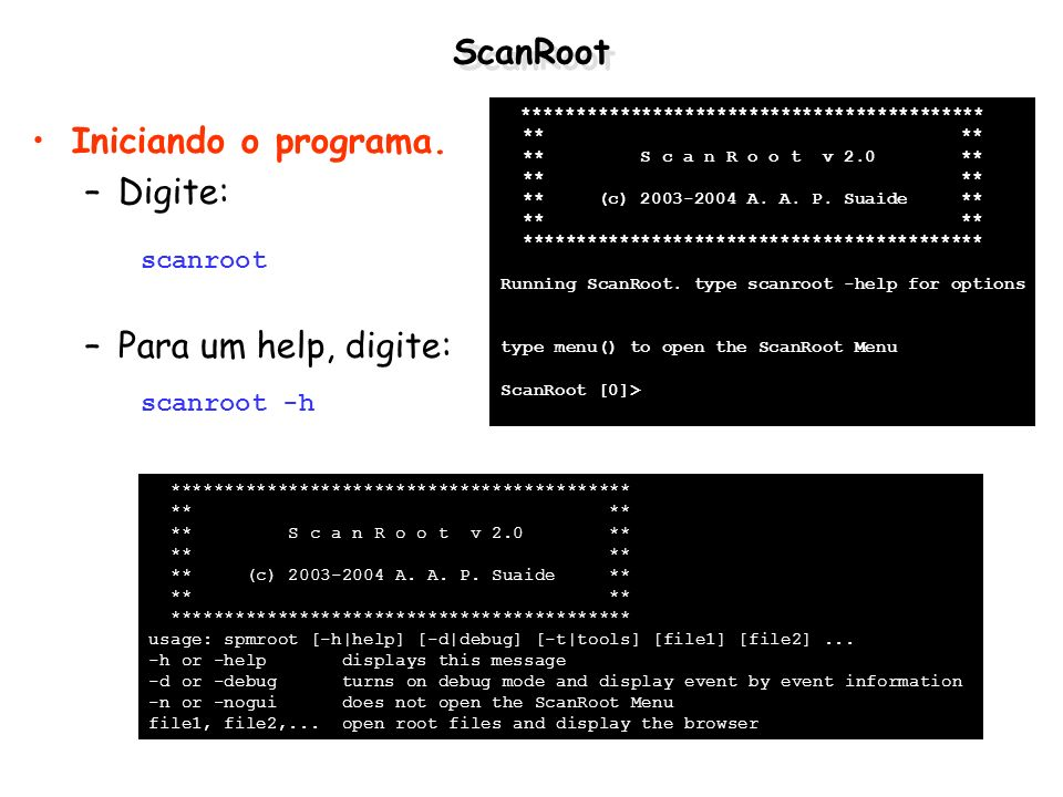 ScanRoot Iniciando o programa. Digite: Para um help, digite: scanroot