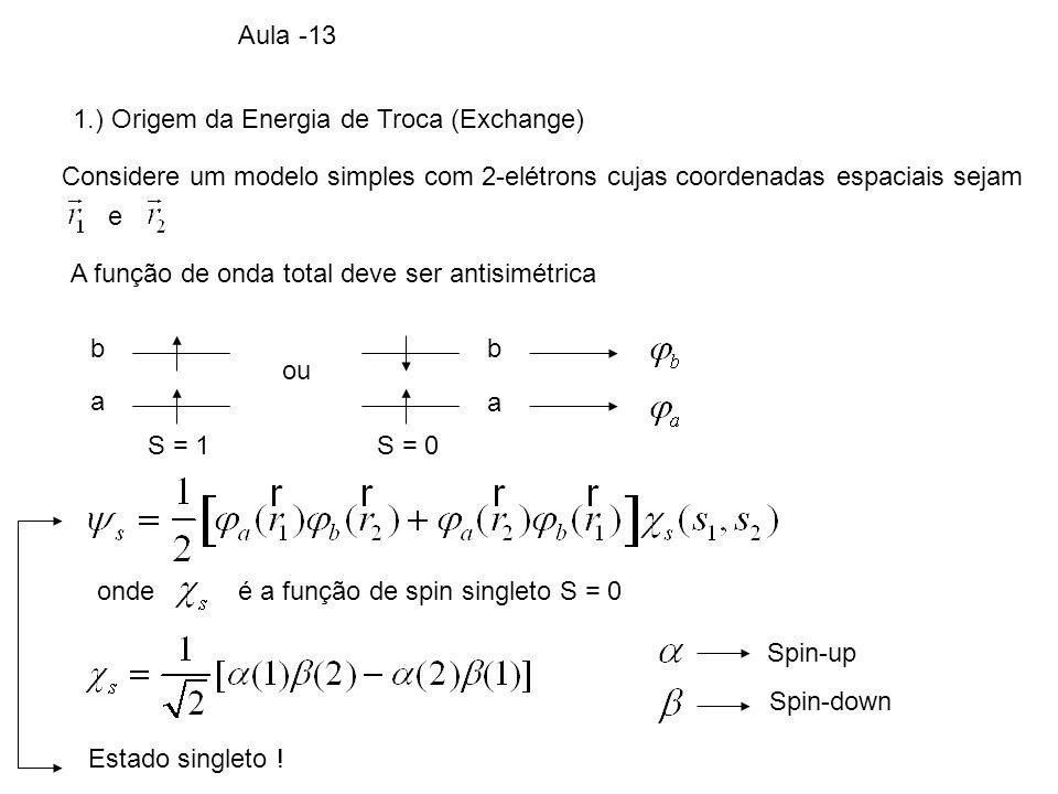 Aula -13 1.) Origem da Energia de Troca (Exchange) Considere um modelo simples com 2-elétrons cujas coordenadas espaciais sejam.