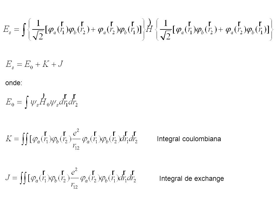 onde: Integral coulombiana Integral de exchange