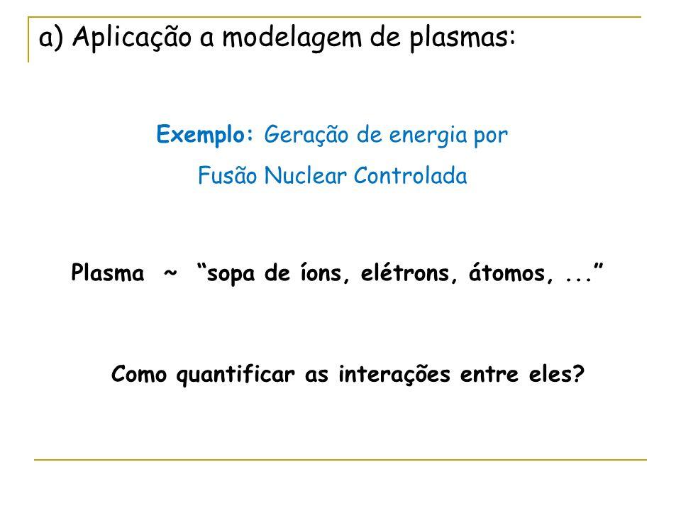 a) Aplicação a modelagem de plasmas:
