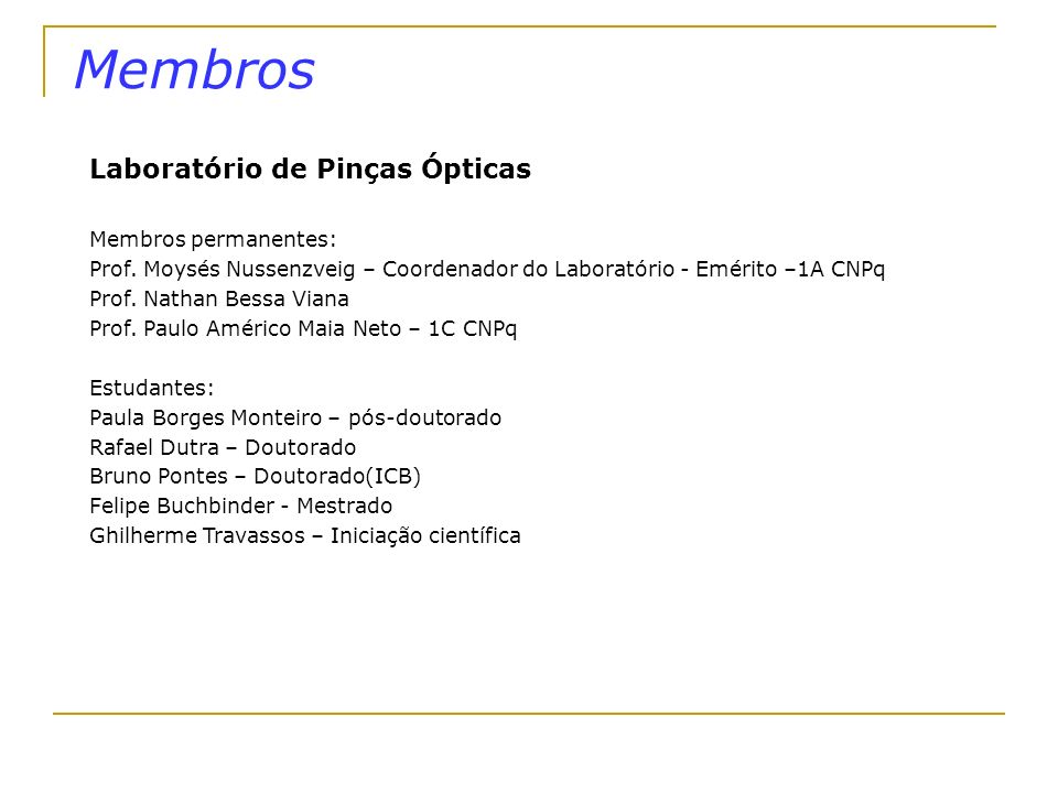 Membros Laboratório de Pinças Ópticas Membros permanentes: