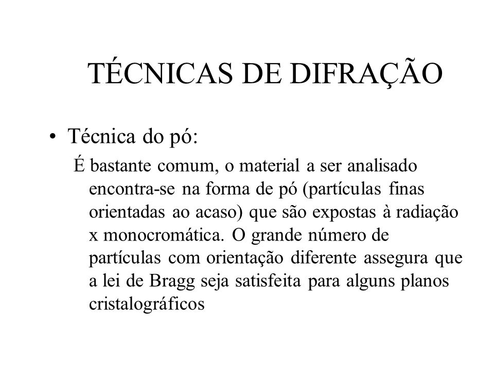 TÉCNICAS DE DIFRAÇÃO Técnica do pó: