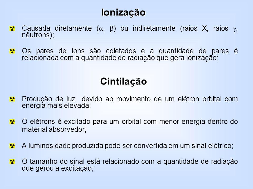IonizaçãoCausada diretamente (, ) ou indiretamente (raios X, raios , nêutrons);