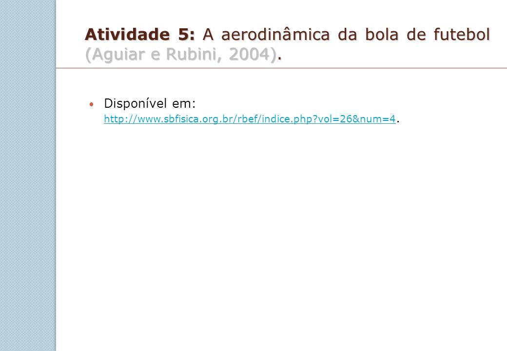 Atividade 5: A aerodinâmica da bola de futebol (Aguiar e Rubini, 2004).