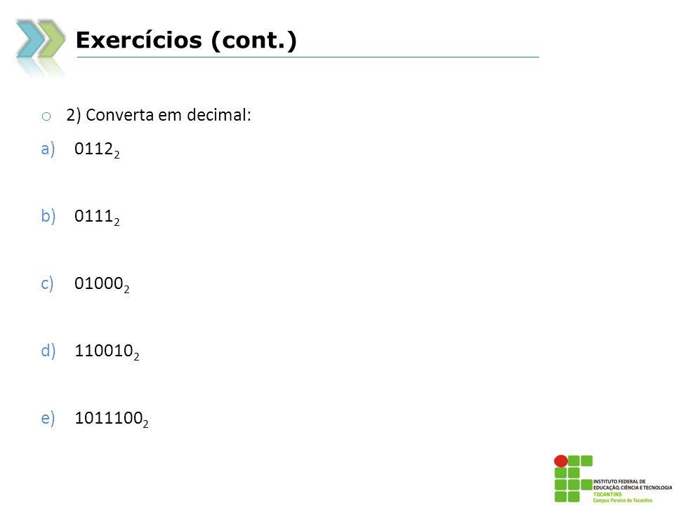 Exercícios (cont.) 2) Converta em decimal: 01122 01112 010002 1100102