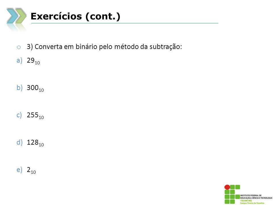 Exercícios (cont.) 3) Converta em binário pelo método da subtração: