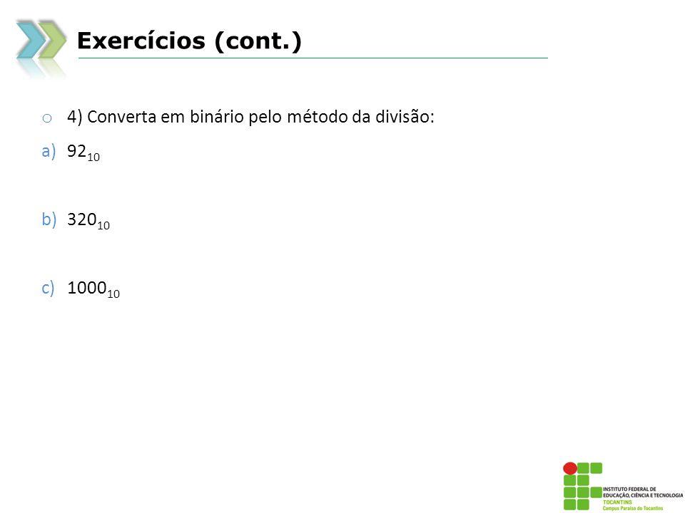 Exercícios (cont.) 4) Converta em binário pelo método da divisão: 9210