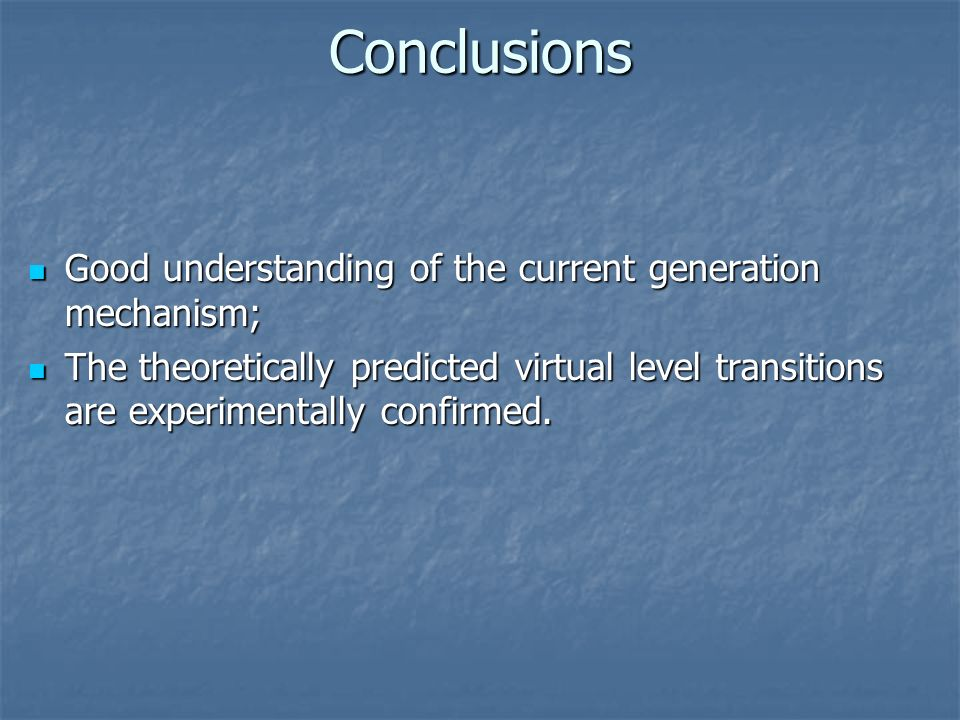 Conclusions Good understanding of the current generation mechanism;