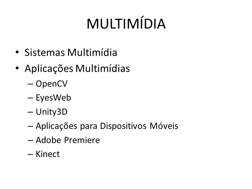 MULTIMÍDIA Sistemas Multimídia Aplicações Multimídias OpenCV EyesWeb