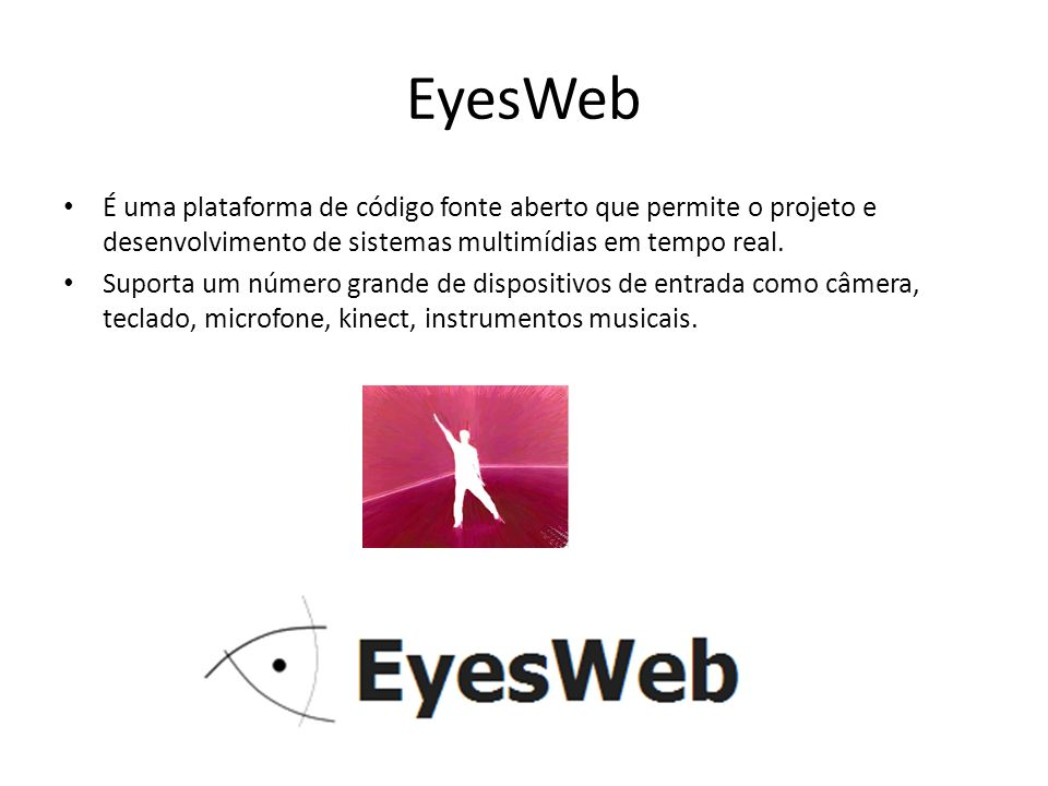 EyesWeb É uma plataforma de código fonte aberto que permite o projeto e desenvolvimento de sistemas multimídias em tempo real.