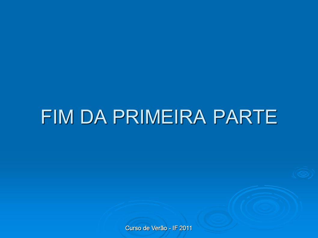 FIM DA PRIMEIRA PARTE Curso de Verão - IF 2011