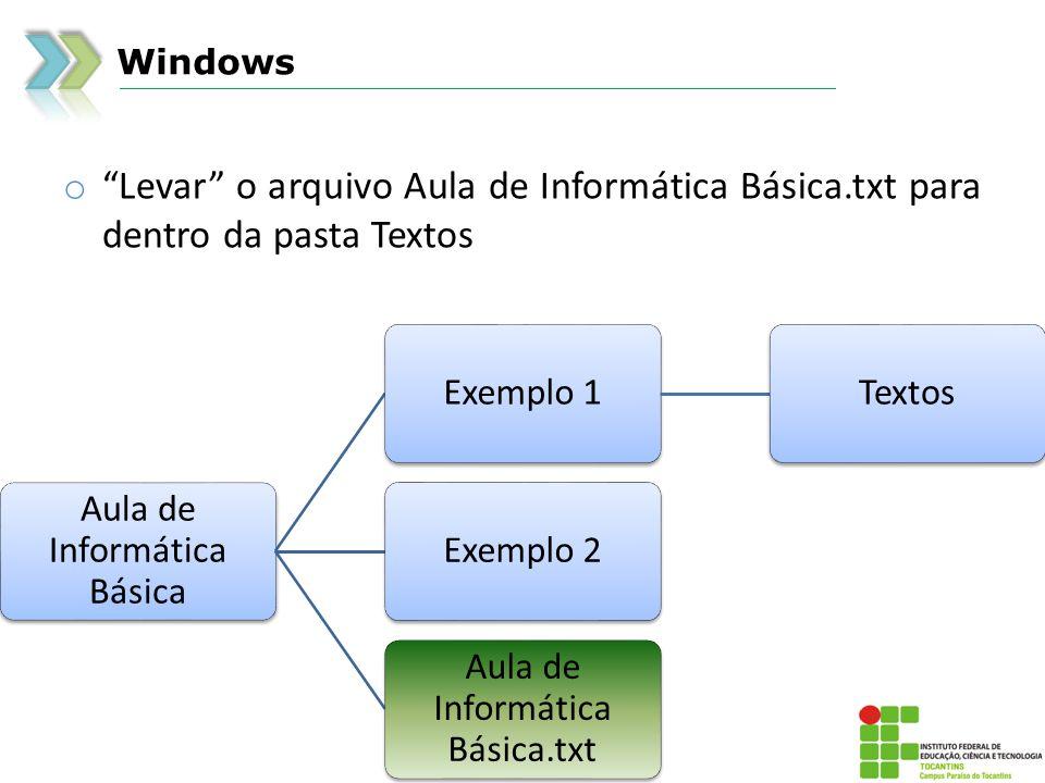 Windows Levar o arquivo Aula de Informática Básica.txt para dentro da pasta Textos. Aula de Informática Básica.
