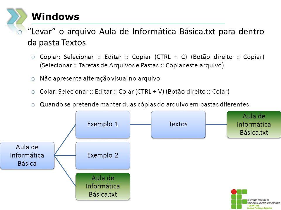 Windows Levar o arquivo Aula de Informática Básica.txt para dentro da pasta Textos.