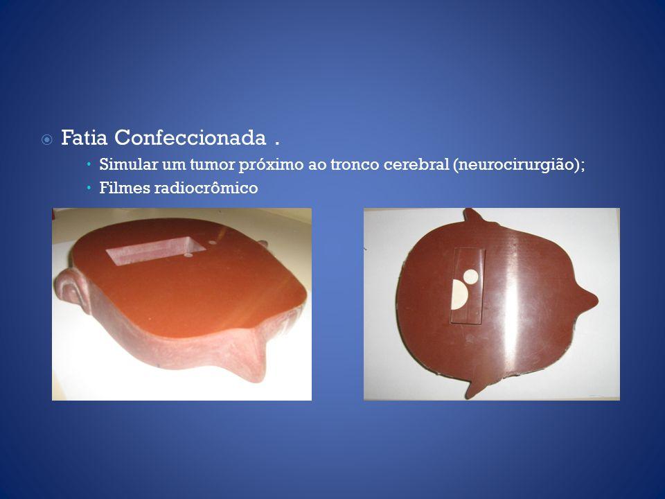 Fatia Confeccionada . Simular um tumor próximo ao tronco cerebral (neurocirurgião); Filmes radiocrômico.