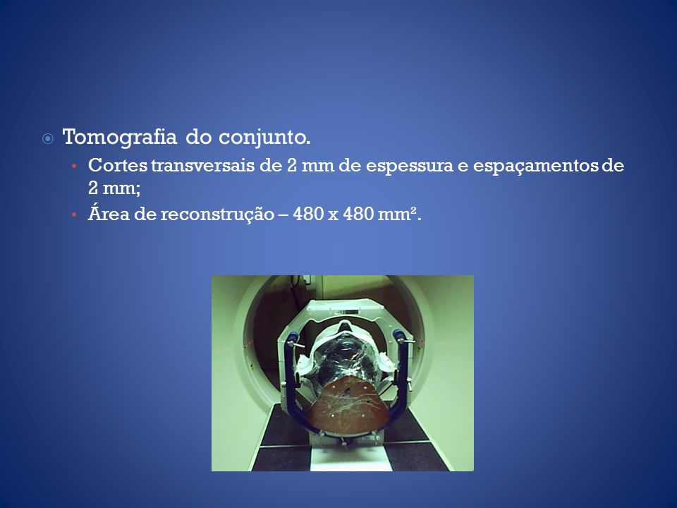 Tomografia do conjunto.