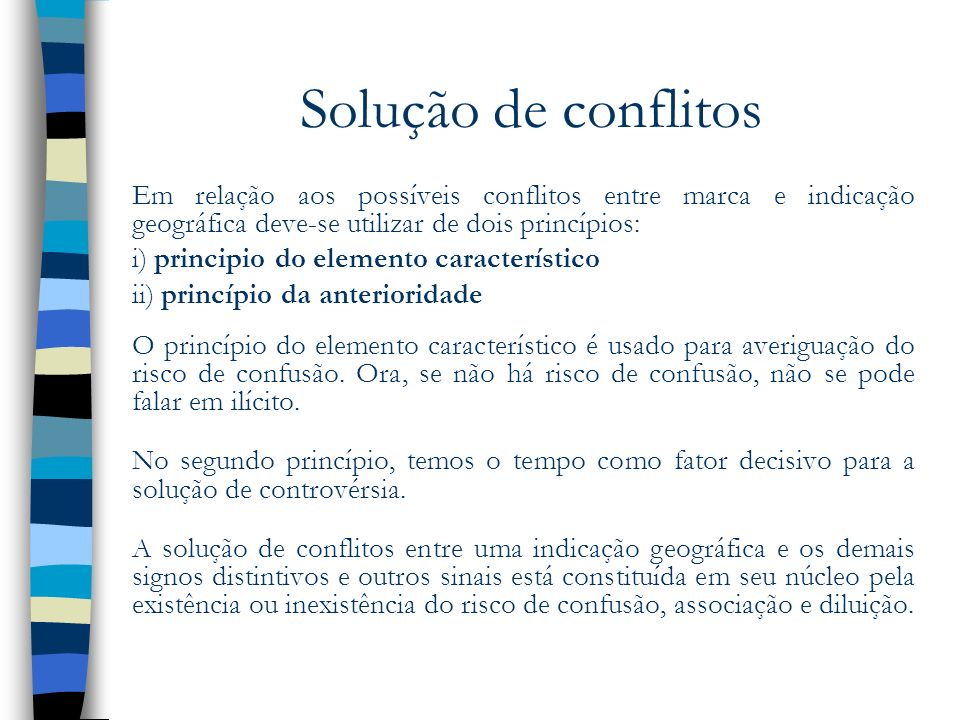 Solução de conflitosEm relação aos possíveis conflitos entre marca e indicação geográfica deve-se utilizar de dois princípios: