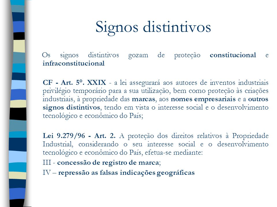 Signos distintivosOs signos distintivos gozam de proteção constitucional e infraconstitucional.