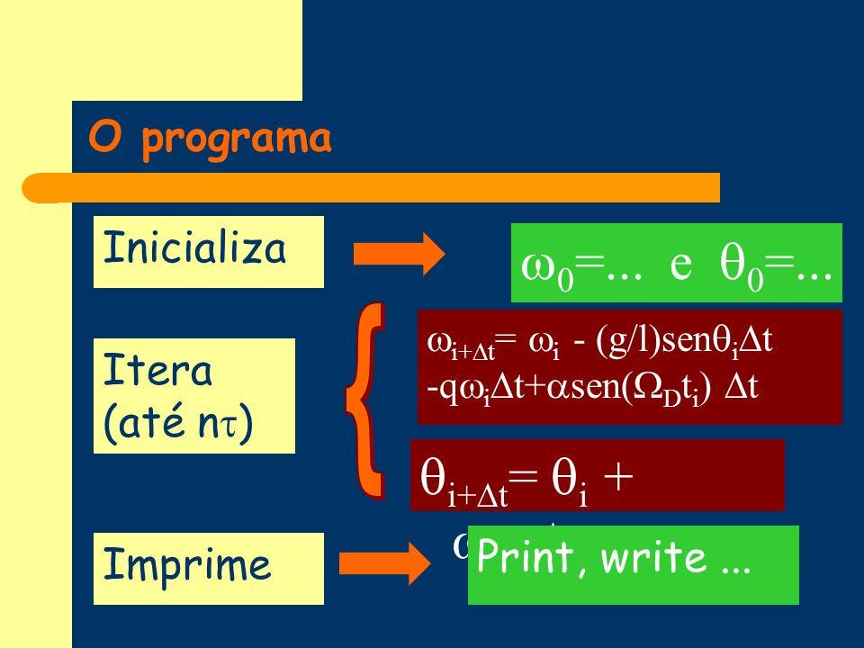 0=... e 0=... i+t= i + i+1t O programa Inicializa { Itera