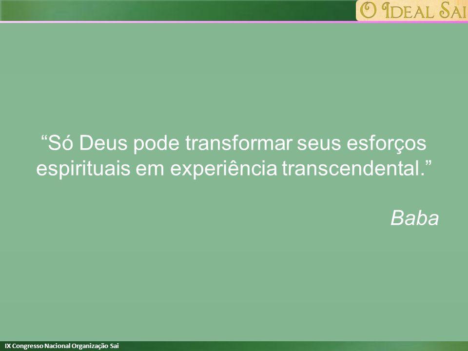 Só Deus pode transformar seus esforços espirituais em experiência transcendental.