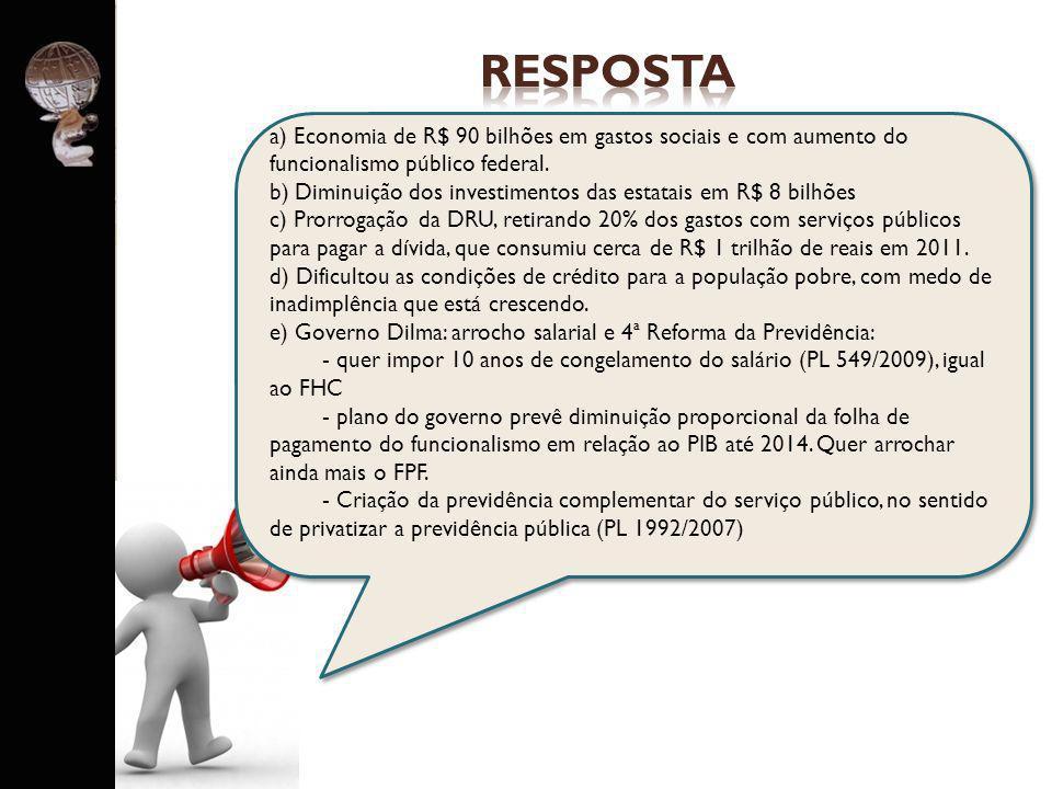 resposta a) Economia de R$ 90 bilhões em gastos sociais e com aumento do funcionalismo público federal.