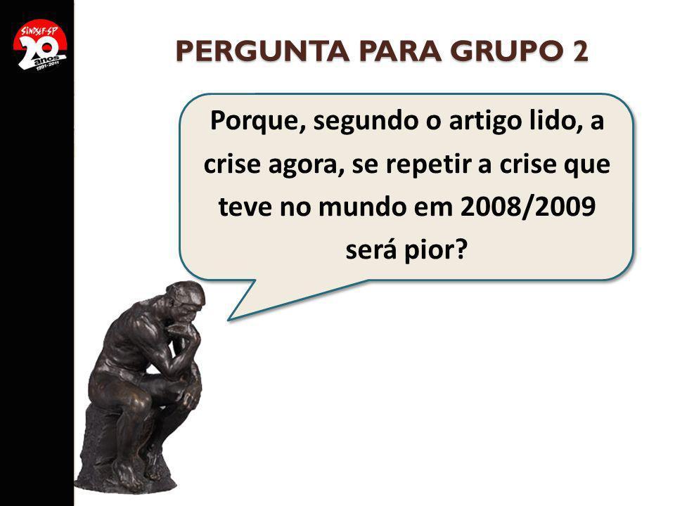 PERGUNTA PARA GRUPO 2 Porque, segundo o artigo lido, a crise agora, se repetir a crise que teve no mundo em 2008/2009 será pior