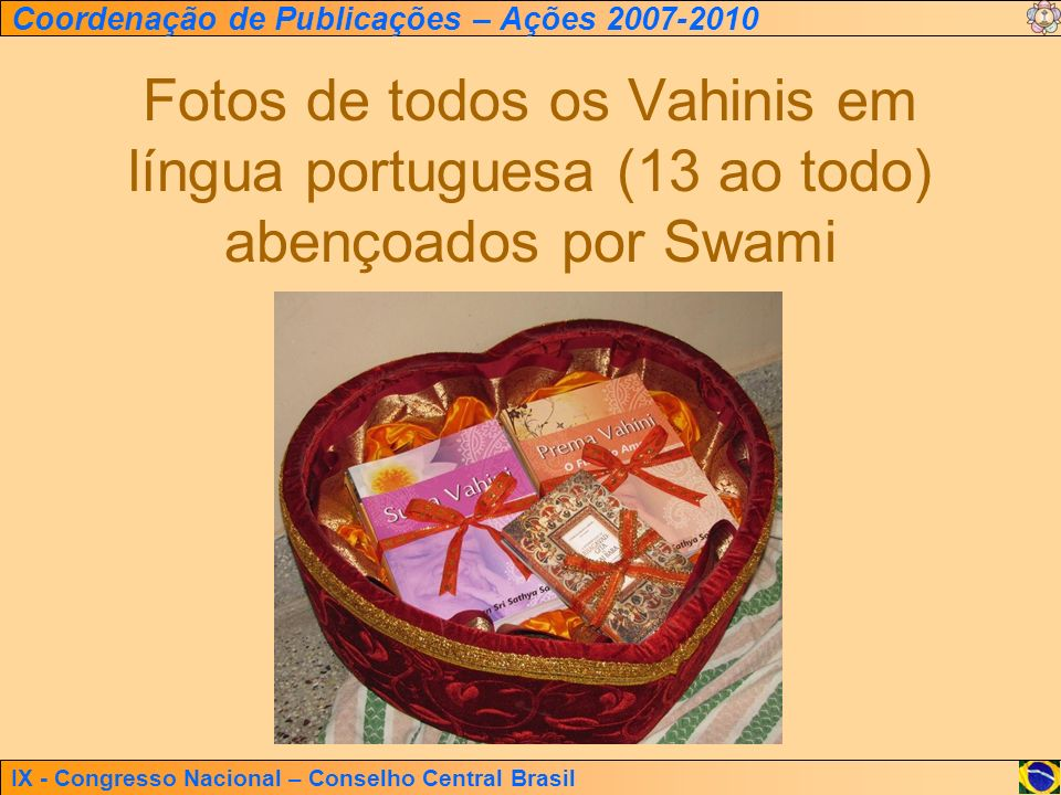 Fotos de todos os Vahinis em língua portuguesa (13 ao todo) abençoados por Swami