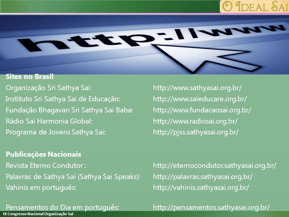 Sites no Brasil Organização Sri Sathya Sai: http://www.sathyasai.org.br/ Instituto Sri Sathya Sai de Educação: http://www.saieducare.org.br/