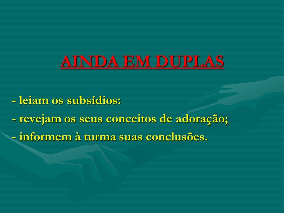 AINDA EM DUPLAS- leiam os subsídios: - revejam os seus conceitos de adoração; - informem à turma suas conclusões.
