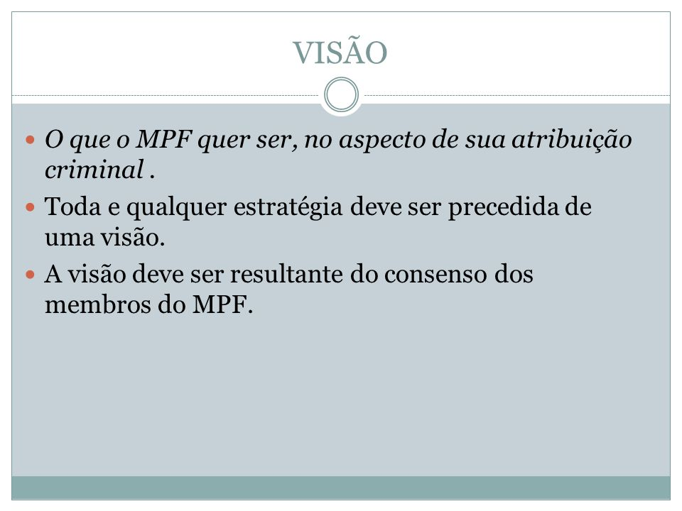 VISÃO O que o MPF quer ser, no aspecto de sua atribuição criminal .