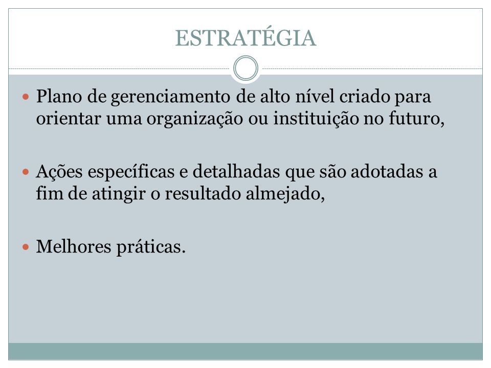 ESTRATÉGIA Plano de gerenciamento de alto nível criado para orientar uma organização ou instituição no futuro,