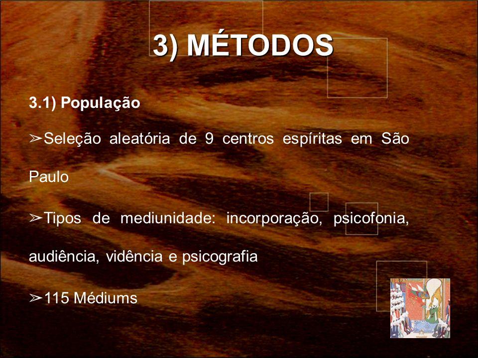 3) MÉTODOS 3.1) População. Seleção aleatória de 9 centros espíritas em São Paulo.