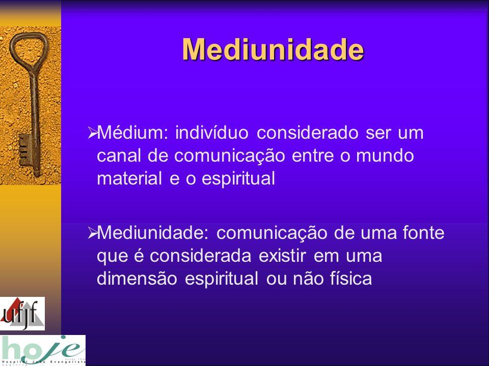 Mediunidade Médium: indivíduo considerado ser um canal de comunicação entre o mundo material e o espiritual.