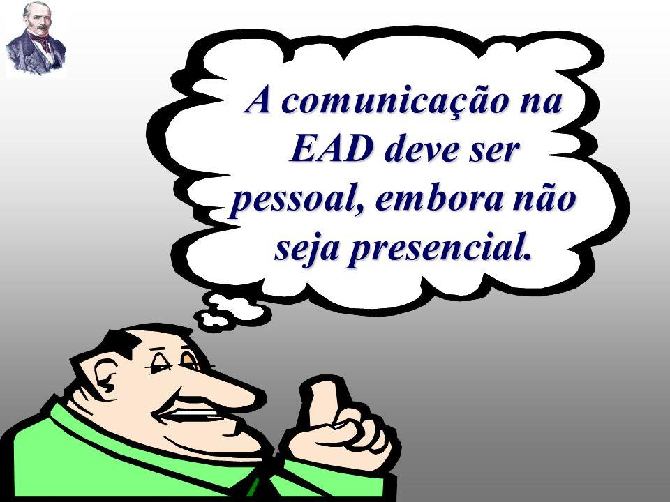 A comunicaç ão na EAD deve ser pessoal, embora não seja presencial.
