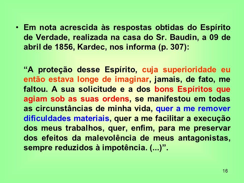 Em nota acrescida às respostas obtidas do Espírito de Verdade, realizada na casa do Sr. Baudin, a 09 de abril de 1856, Kardec, nos informa (p. 307):