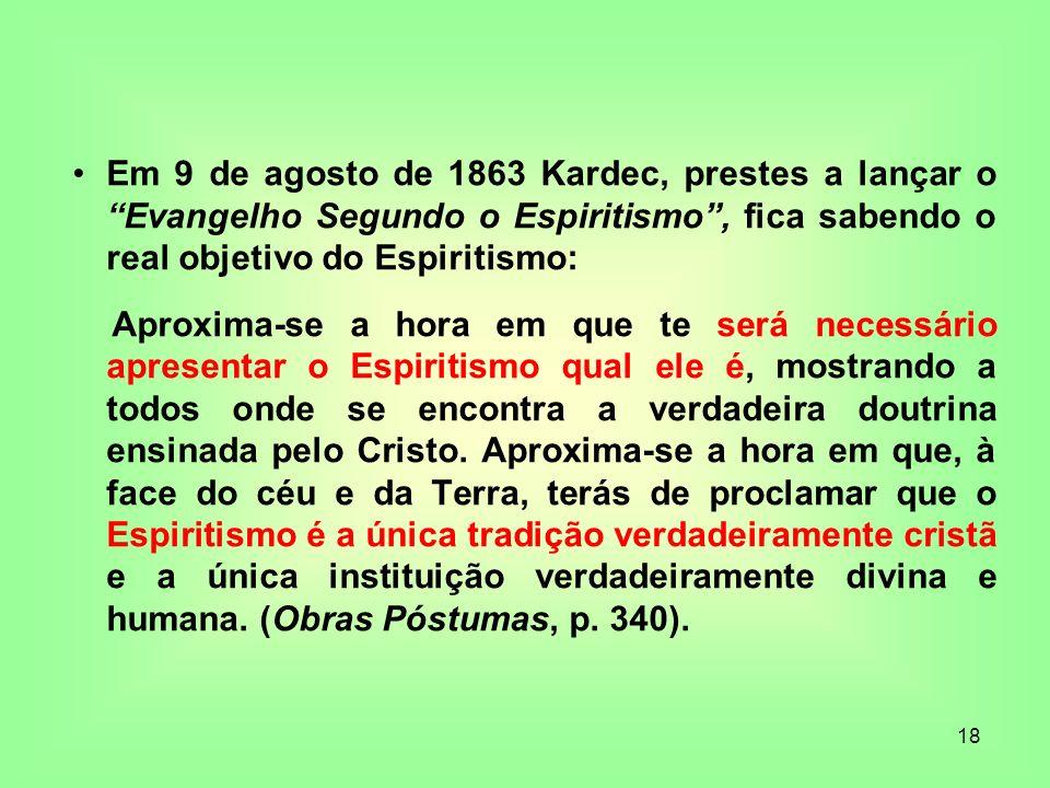 Em 9 de agosto de 1863 Kardec, prestes a lançar o Evangelho Segundo o Espiritismo , fica sabendo o real objetivo do Espiritismo: