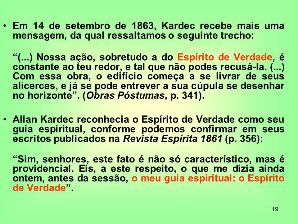 Em 14 de setembro de 1863, Kardec recebe mais uma mensagem, da qual ressaltamos o seguinte trecho: