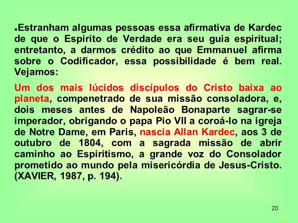 Estranham algumas pessoas essa afirmativa de Kardec de que o Espírito de Verdade era seu guia espiritual; entretanto, a darmos crédito ao que Emmanuel afirma sobre o Codificador, essa possibilidade é bem real. Vejamos: