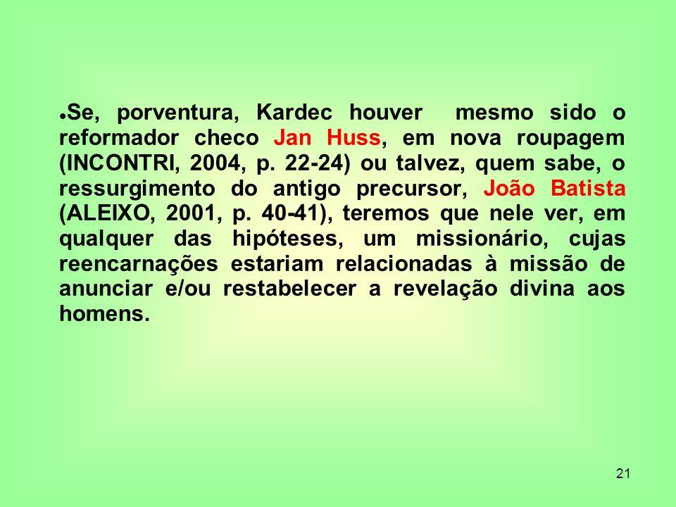 Se, porventura, Kardec houver mesmo sido o reformador checo Jan Huss, em nova roupagem (INCONTRI, 2004, p.
